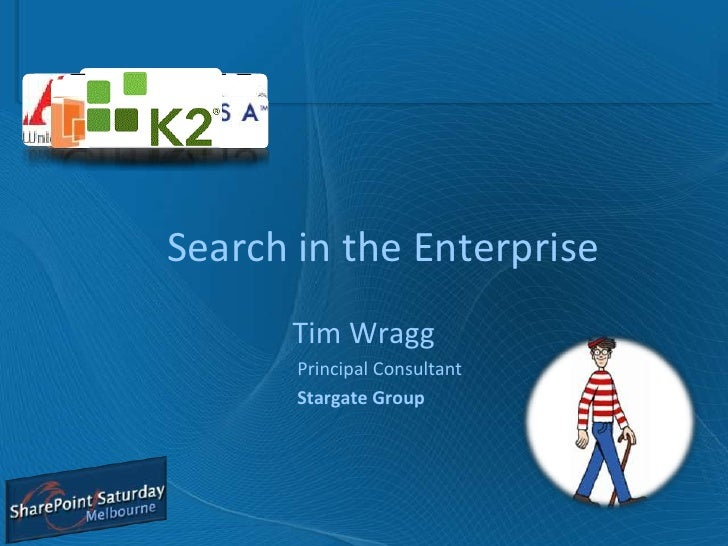 Search in the Enterprise<br />Tim Wragg<br />Principal Consultant<br />Stargate Group<br />