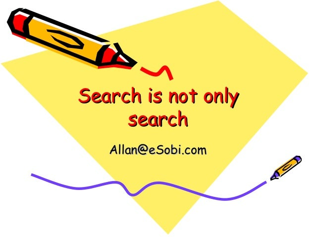 Search is not only     search   Allan@eSobi.com