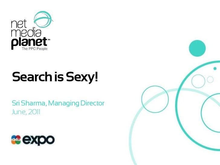 Search is Sexy!<br />Sri Sharma, Managing Director<br />June, 2011<br />