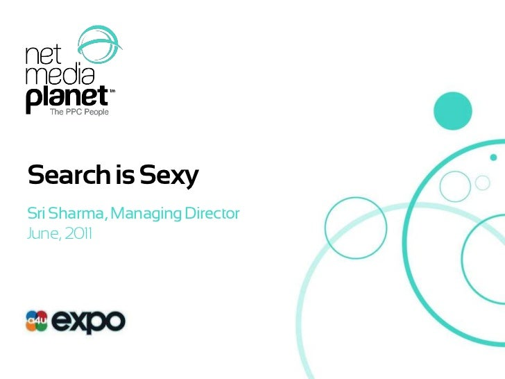 Search is Sexy<br />Sri Sharma, Managing Director<br />June, 2011<br />