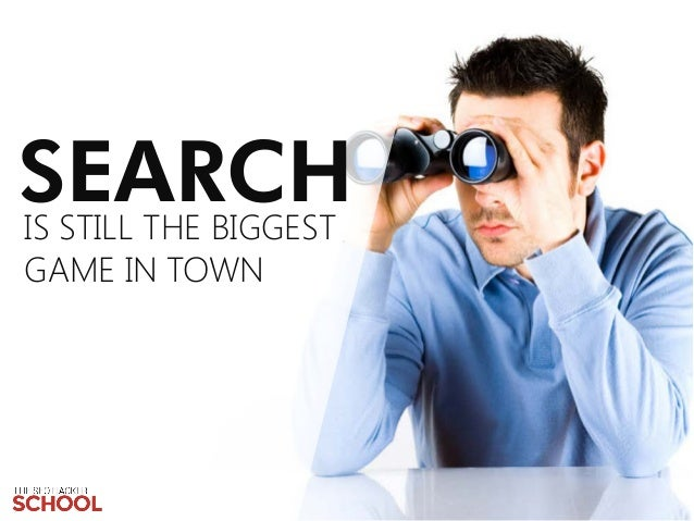 SEARCH IS STILL THE BIGGEST GAME IN TOWN