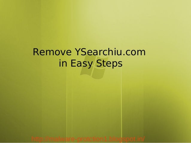 Remove YSearchiu.com    in Easy Stepshttp://malware-protction1.blogspot.in/