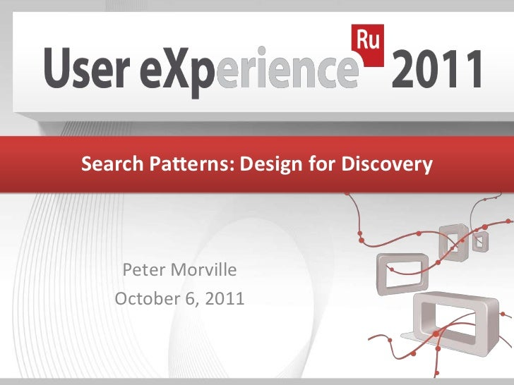 Search Patterns: Design for Discovery<br />Peter Morville<br />October 6, 2011<br />