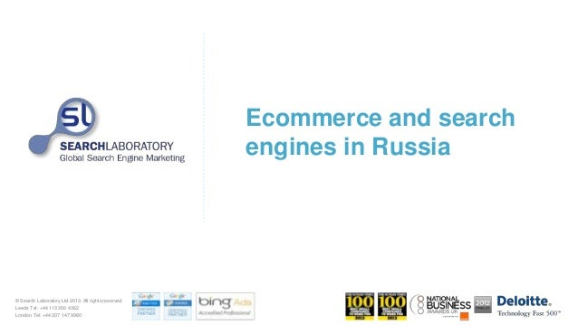 Ecommerce and search engines in Russia © Search Laboratory Ltd 2013. All rights reserved. Leeds Tel: +44 113 350 4362 Lond...
