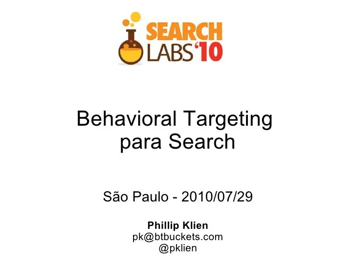 Behavioral Targeting  para Search São Paulo - 2010/07/29 Phillip Klien [email_address] @pklien