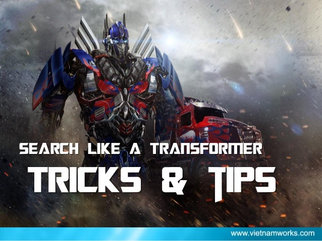 SEARCH LIKE A TRANSFORMER Tricks & tips