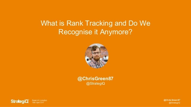 @ChrisGreen87 @StrategiQ Search London 18th April 2017 @ChrisGreen87 @StrategiQ What is Rank Tracking and Do We Recognise ...