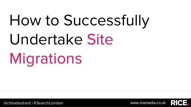 @chloebodard | #brightonseo How to Successfully Undertake Site Migrations @chloebodard@chloebodard | #SearchLondon www.ric...