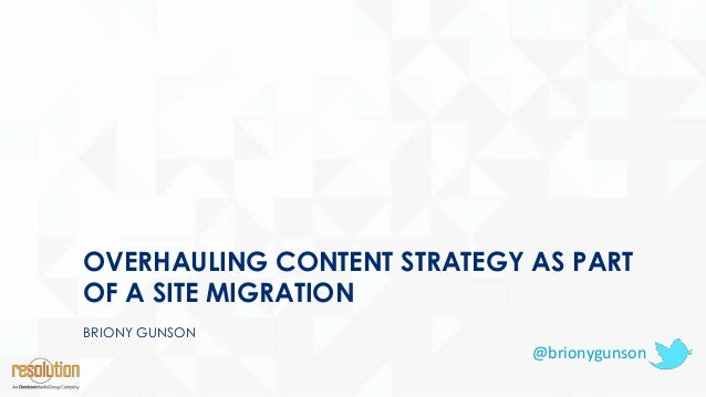 OVERHAULING CONTENT STRATEGY AS PART OF A SITE MIGRATION BRIONY GUNSON @brionygunson