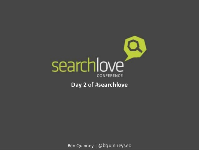 Day 2 of #searchlove  Ben Quinney | @bquinneyseo