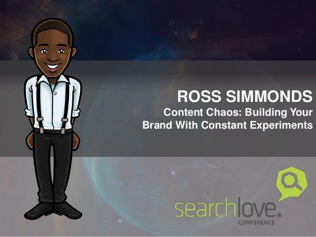 ROSS SIMMONDS Content Chaos: Building Your Brand With Constant Experiments