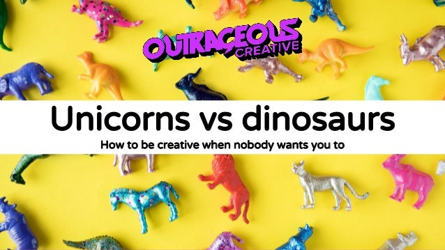 Unicorns vs dinosaurs How to be creative when nobody wants you to