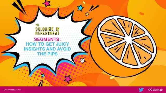 © THE COLORING IN DEPARTMENT 2019 @ColoringIn SEGMENTS: 