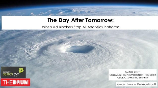The Day After Tomorrow: When Ad Blockers Stop All Analytics Platforms SAMUEL SCOTT COLUMNIST, THE PROMOTION FIX – THE DRU...