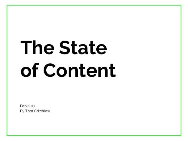 The State of Content Feb 2017 By Tom Critchlow