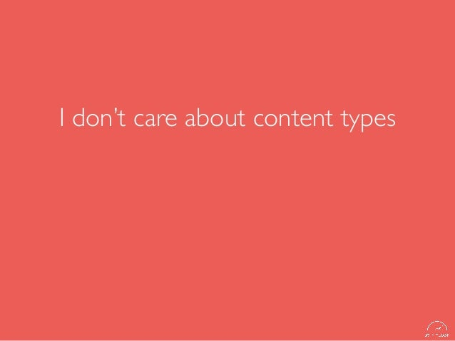 I don't care about content types