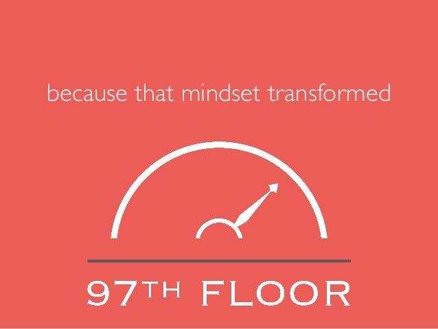 because that mindset transformed