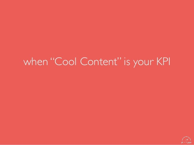 """when """"Cool Content"""" is your KPI"""