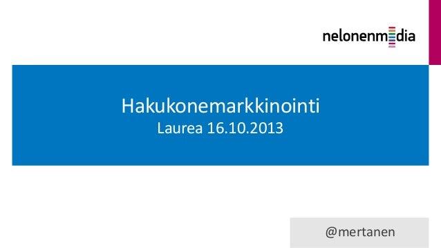 Hakukonemarkkinointi Laurea 16.10.2013  @mertanen