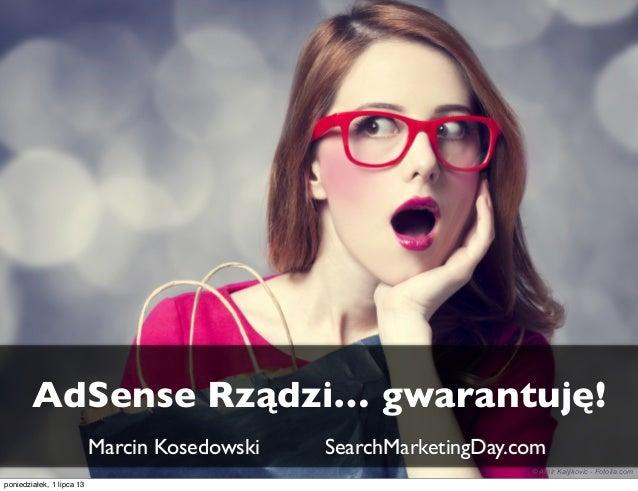 AdSense Rządzi… gwarantuję! Marcin Kosedowski SearchMarketingDay.com © Amir Kaljikovic - Fotolia.com poniedziałek, 1 lipca...