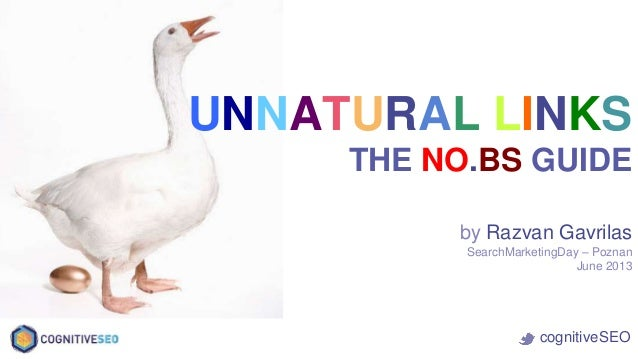 by Razvan Gavrilas SearchMarketingDay – Poznan June 2013 UNNATURAL LINKS THE NO.BS GUIDE cognitiveSEO