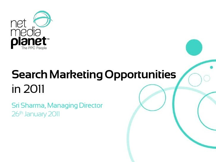 Search Marketing Opportunities    in 2011    Sri Sharma, Managing Director    26th January 2011© 2011 Net Media Planet
