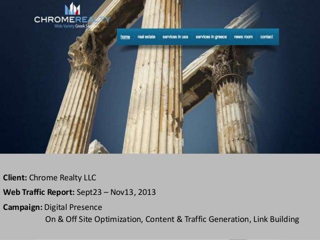 Client: Chrome Realty LLC Web Traffic Report: Sept23 – Nov13, 2013 Campaign: Digital Presence On & Off Site Optimization, ...