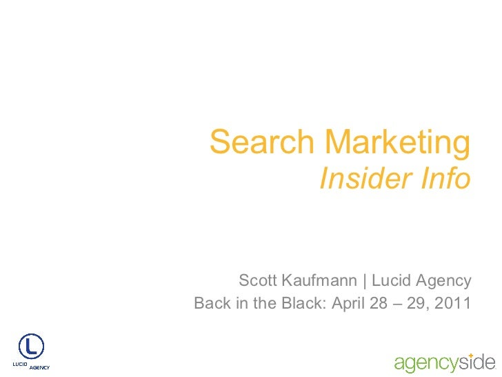 Search Marketing Insider Info Scott Kaufmann | Lucid Agency Back in the Black: April 28 – 29, 2011