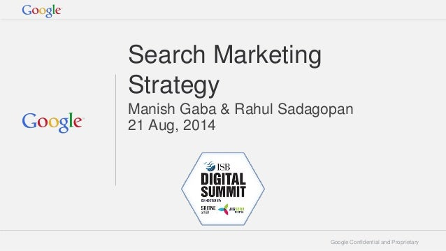 Google Confidential and Proprietary  Search Marketing Strategy  Manish Gaba & Rahul Sadagopan  21 Aug, 2014