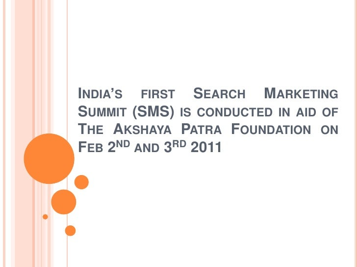 India's first Search Marketing Summit (SMS) is conducted in aid of The AkshayaPatra Foundation on Feb 2nd and 3rd 2011<br />