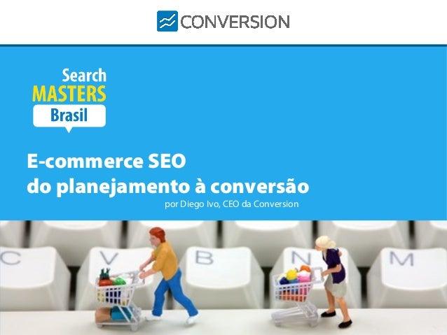 Marketing de Conversões é a solução para aumentar o número de clientes E-commerce SEO do planejamento à conversão por Dieg...