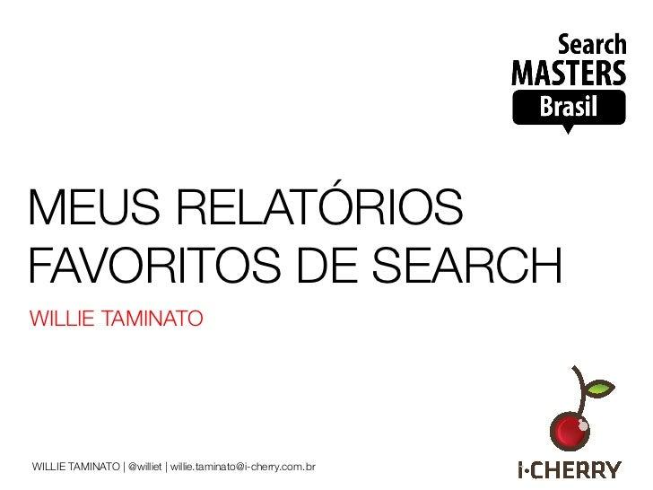 MEUS RELATÓRIOSFAVORITOS DE SEARCHWILLIE TAMINATOWILLIE TAMINATO   @williet   willie.taminato@i-cherry.com.br