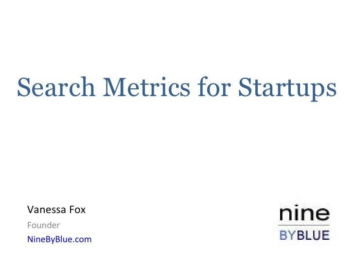 Search Metrics for Startups Vanessa Fox Founder NineByBlue.com