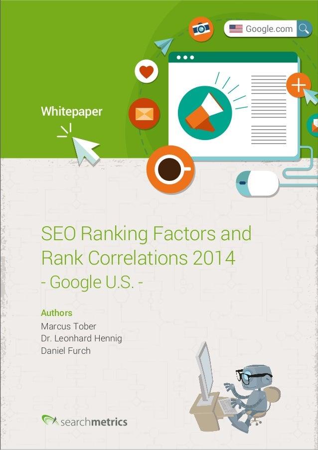 Whitepaper  SEO Ranking Factors and  Rank Correlations 2014  - Google U.S. -  Authors  Marcus Tober  Dr. Leonhard Hennig  ...