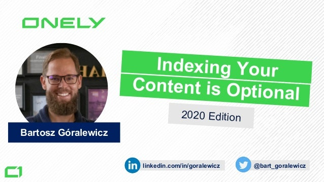 Bartosz Góralewicz linkedin.com/in/goralewicz @bart_goralewicz Indexing Your Content is Optional 2020 Edition
