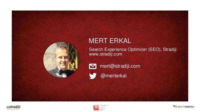 MERT ERKAL Search Experience Optimizer (SEO), Stradiji www.stradiji.com mert@stradiji.com @merterkal