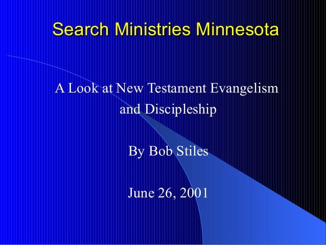 Search Ministries MinnesotaSearch Ministries Minnesota A Look at New Testament Evangelism and Discipleship By Bob Stiles J...