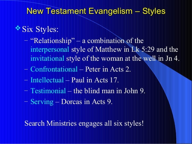 types of evangelism Paul was an apostle that also had that type of view on the world and he used it in his approach to evangelism kelli what type of evangelist are you.