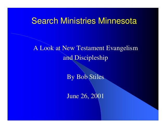 Search Ministries Minnesota A Look at New Testament Evangelism and Discipleship By Bob Stiles June 26, 2001