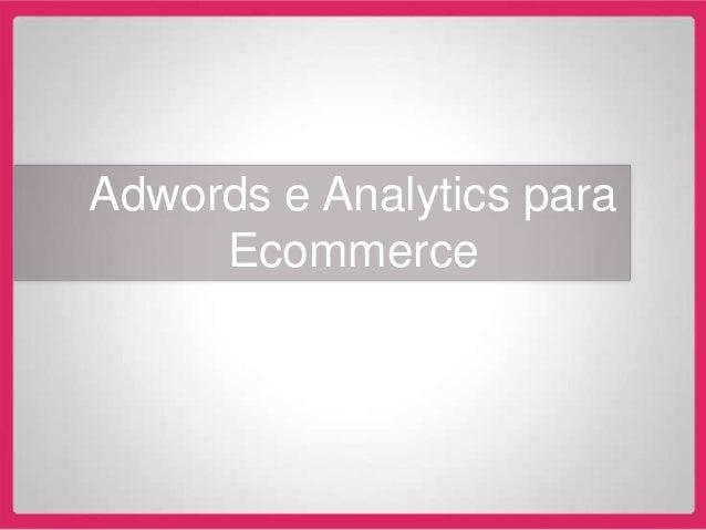 Adwords e Analytics para     Ecommerce