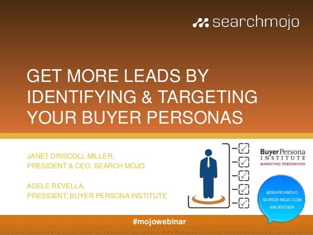 GET MORE LEADS BYIDENTIFYING & TARGETINGYOUR BUYER PERSONASJANET DRISCOLL MILLER,PRESIDENT & CEO, SEARCH MOJOADELE REVELLA...