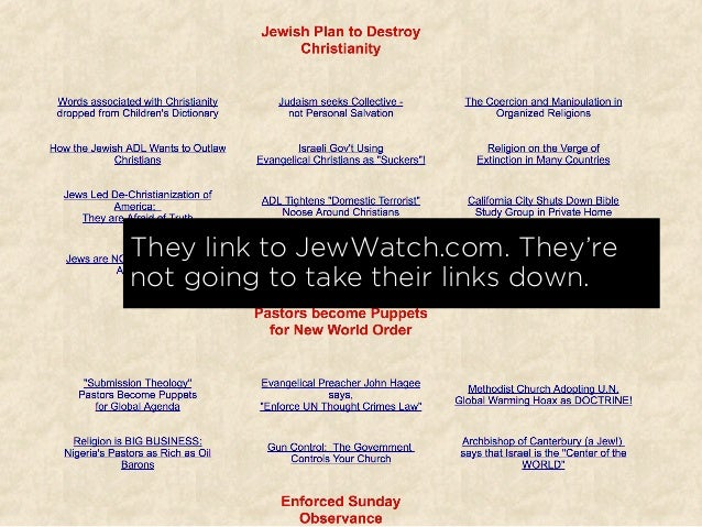 They link to JewWatch.com. They're not going to take their links down.