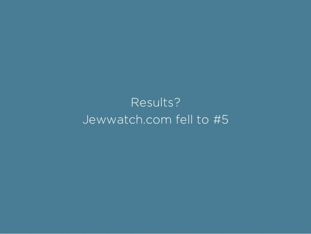 Results? Jewwatch.com fell to #5