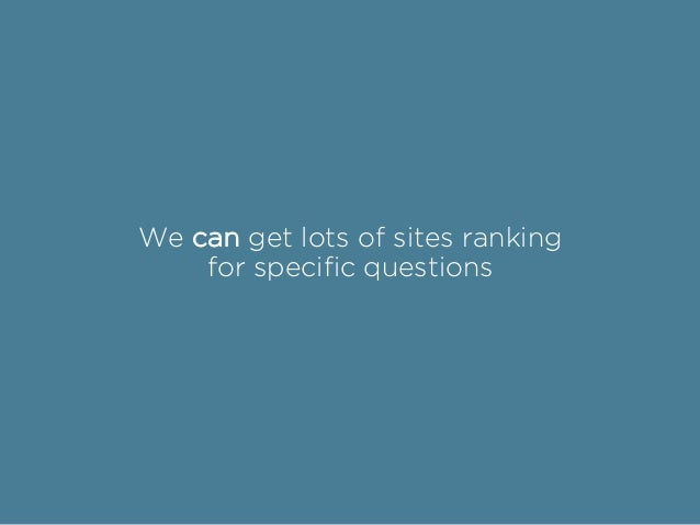 We can get lots of sites ranking for specific questions