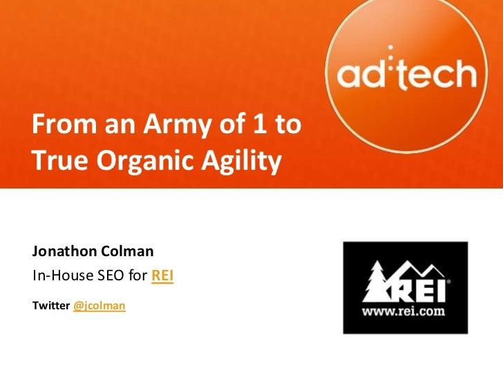 From an Army of 1 toTrue Organic AgilityJonathon ColmanIn-House SEO for REITwitter @jcolman