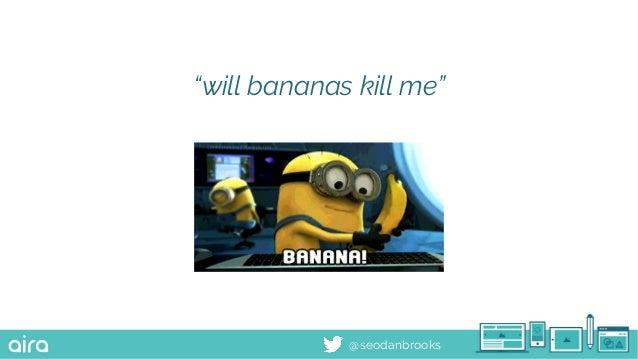 """@seodanbrooks """"will bananas kill me"""""""