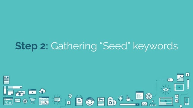 "@seodanbrooks Step 2: Gathering ""Seed"" keywords"
