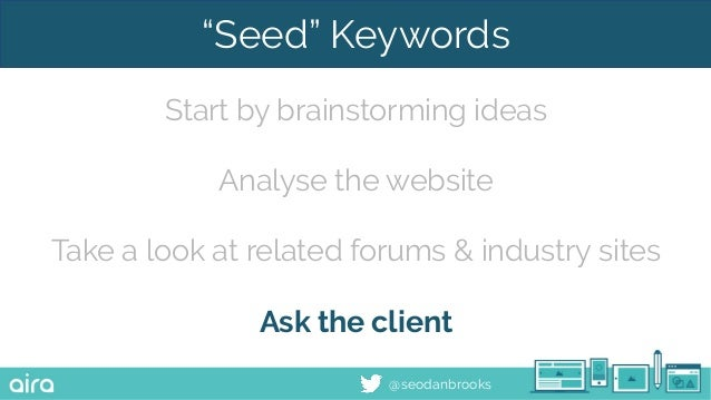 """@seodanbrooks """"Seed"""" Keywords Start by brainstorming ideas Analyse the website Take a look at related forums & industry si..."""