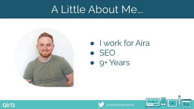 @seodanbrooks A Little About Me... ● I work for Aira ● SEO ● 9+ Years