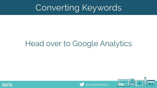 @seodanbrooks Converting Keywords Head over to Google Analytics